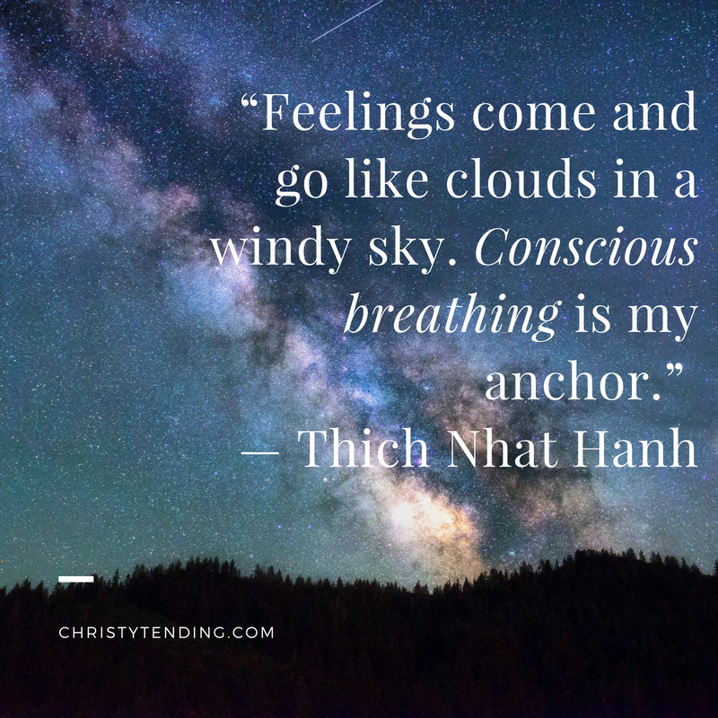 """""""Feelings come and go like clouds in a windy sky. Conscious breathing is my anchor."""" — Thich Nhat Hanh self-care and sacred ritual for worldchangers >> www.christytending.com"""