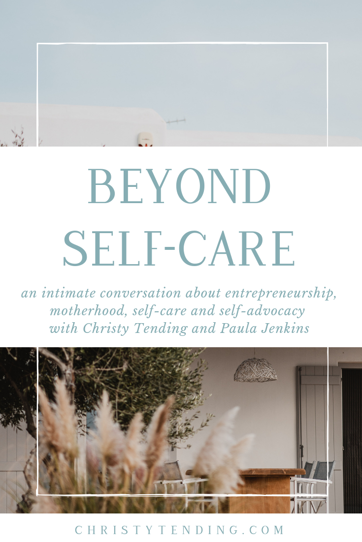 Beyond Self-Care __ an intimate conversation about entrepreneurship, motherhood, self-care and self-advocacy with Christy Tending and Paula Jenkins. Listen now! __ www.christytending.com